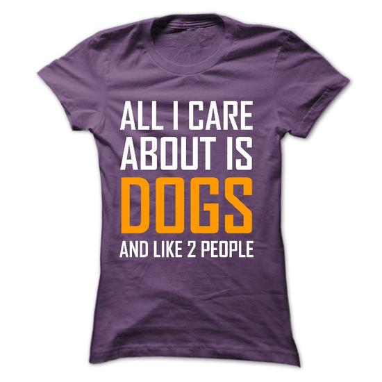 64 m All I Care is Dogs 21 T Shirts Every Dog Owner Must Have!